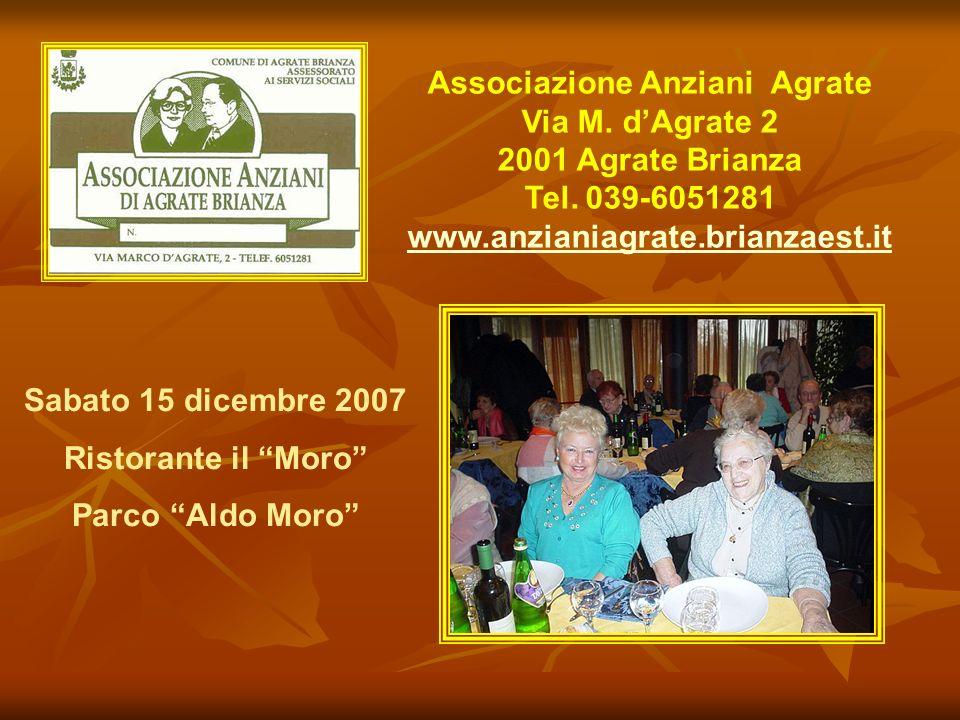 Associazione Anziani Agrate Via M. dAgrate 2 2001 Agrate Brianza Tel. 039-6051281 www.anzianiagrate.brianzaest.it Sabato 15 dicembre 2007 Ristorante i
