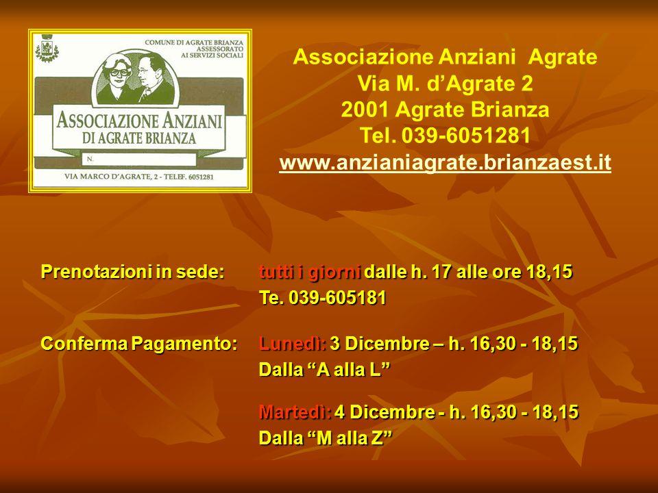 Associazione Anziani Agrate Via M. dAgrate 2 2001 Agrate Brianza Tel. 039-6051281 www.anzianiagrate.brianzaest.it Prenotazioni in sede: tutti i giorni