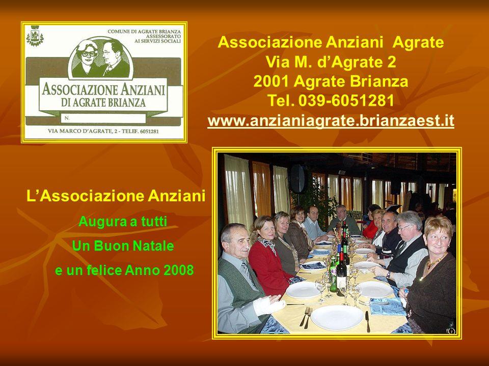 Associazione Anziani Agrate Via M. dAgrate 2 2001 Agrate Brianza Tel. 039-6051281 www.anzianiagrate.brianzaest.it LAssociazione Anziani Augura a tutti