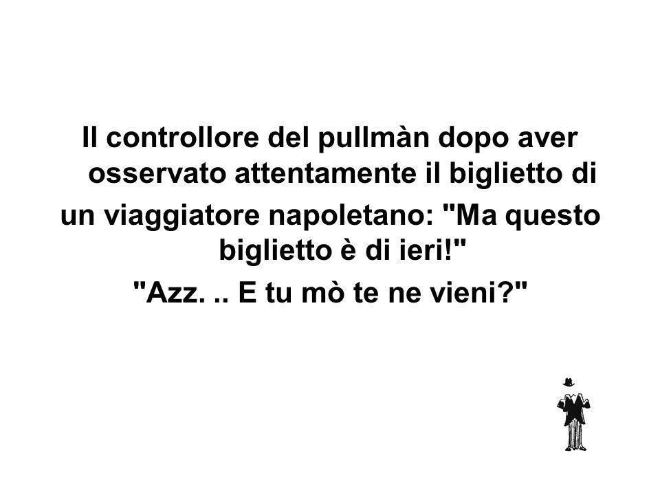 Il controllore del pullmàn dopo aver osservato attentamente il biglietto di un viaggiatore napoletano: