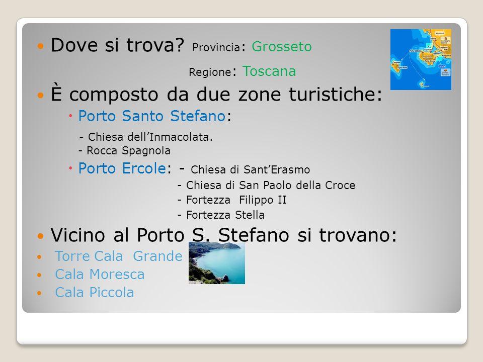 Dove si trova? Provincia : Grosseto Regione : Toscana È composto da due zone turistiche: Porto Santo Stefano: - Chiesa dellInmacolata. - Rocca Spagnol