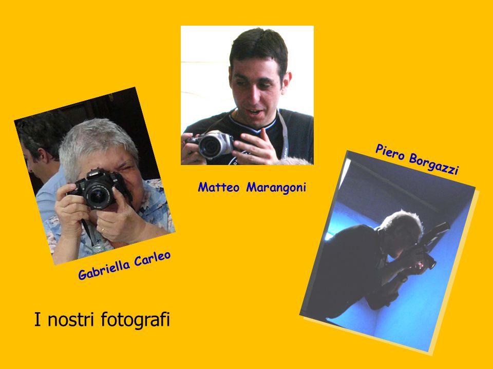 I nostri fotografi Gabriella Carleo Piero Borgazzi Matteo Marangoni