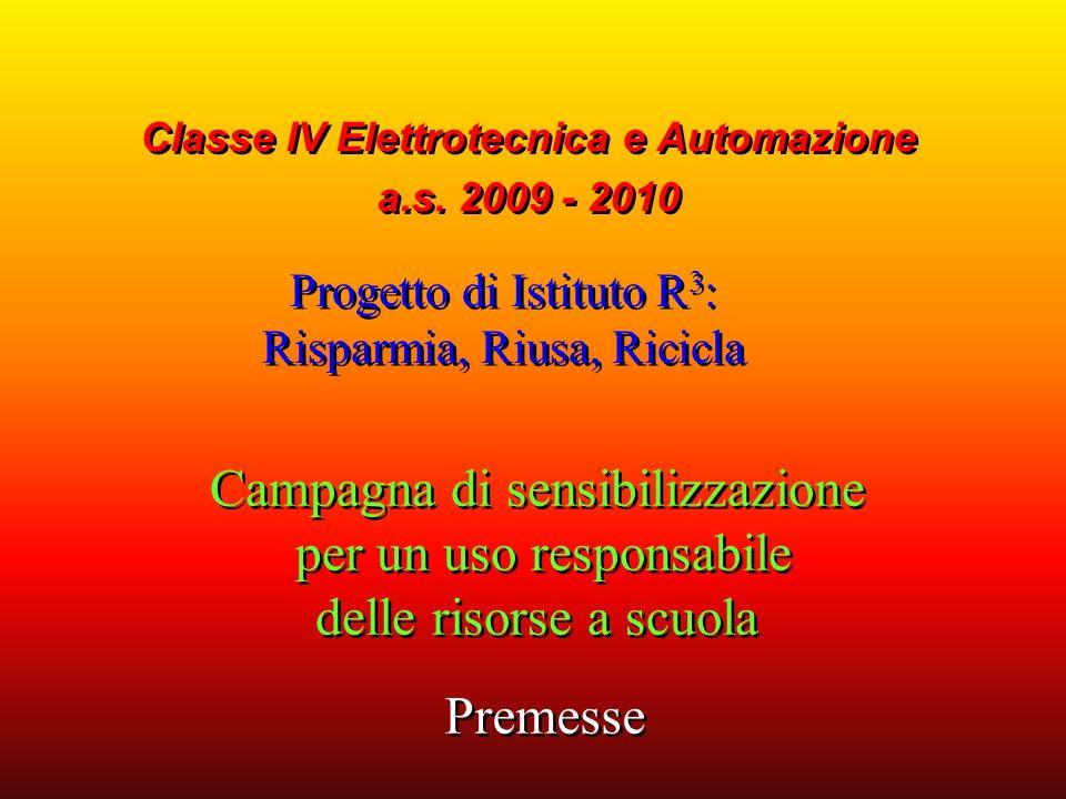 Progetto di Istituto R 3 : Risparmia, Riusa, Ricicla Classe IV Elettrotecnica e Automazione a.s.