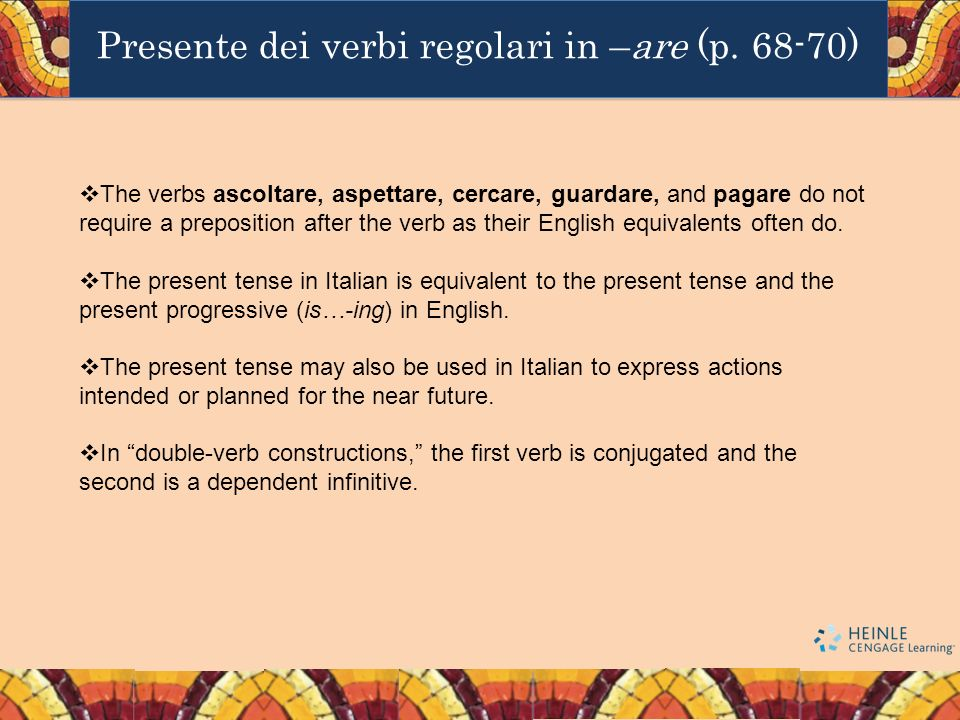 The verbs ascoltare, aspettare, cercare, guardare, and pagare do not require a preposition after the verb as their English equivalents often do. The p