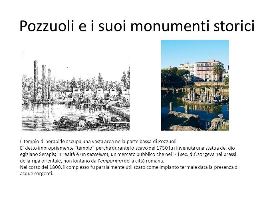Pozzuoli e i suoi monumenti storici Il tempio di Serapide occupa una vasta area nella parte bassa di Pozzuoli. E detto impropriamente tempio perché du