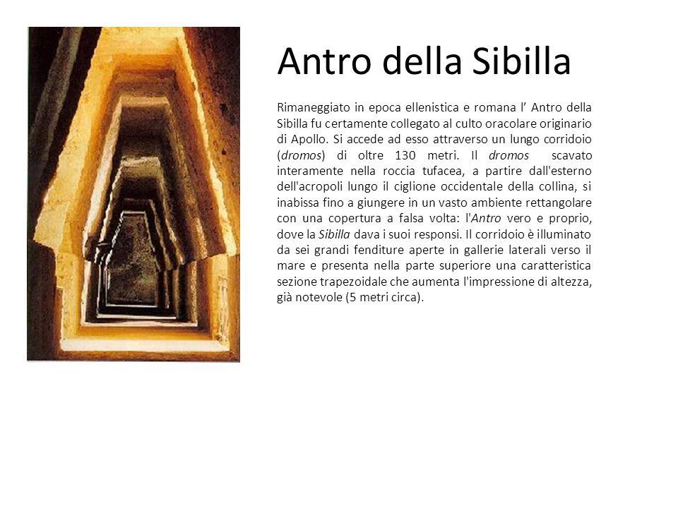 Antro della Sibilla Rimaneggiato in epoca ellenistica e romana l Antro della Sibilla fu certamente collegato al culto oracolare originario di Apollo.