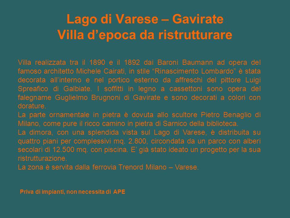 Lago di Varese – Gavirate Villa depoca da ristrutturare Priva di impianti, non necessita di APE Villa realizzata tra il 1890 e il 1892 dai Baroni Baum