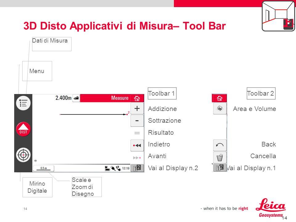 14 3D Disto Applicativi di Misura– Tool Bar 14 Addizione Sottrazione Risultato Indietro Avanti Vai al Display n.2 Area e Volume Back Cancella Vai al D