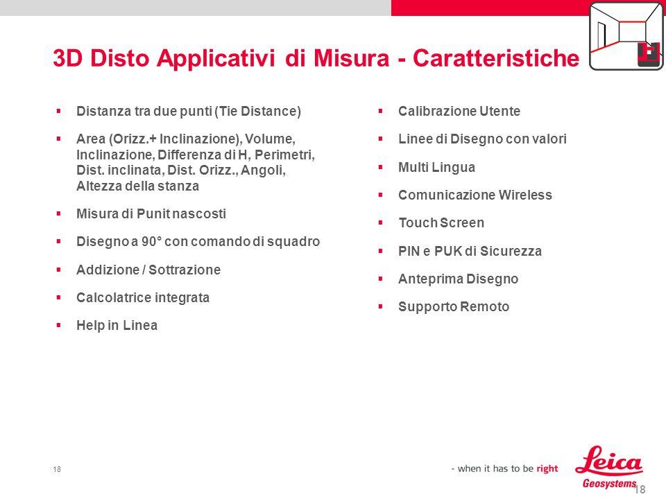 18 3D Disto Applicativi di Misura - Caratteristiche 18 Calibrazione Utente Linee di Disegno con valori Multi Lingua Comunicazione Wireless Touch Scree