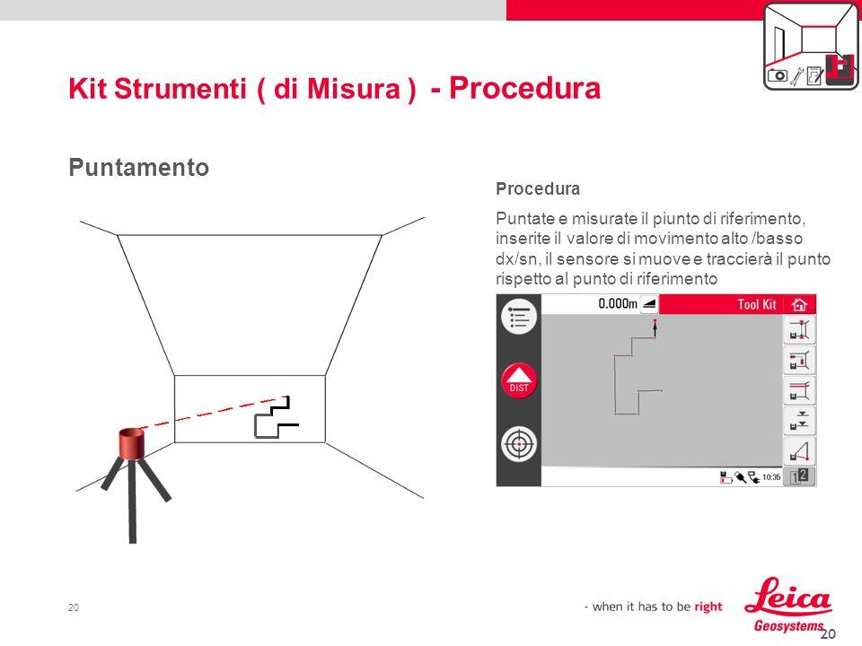 20 Kit Strumenti ( di Misura ) - Procedura 20 Puntamento Procedura Puntate e misurate il piunto di riferimento, inserite il valore di movimento alto /