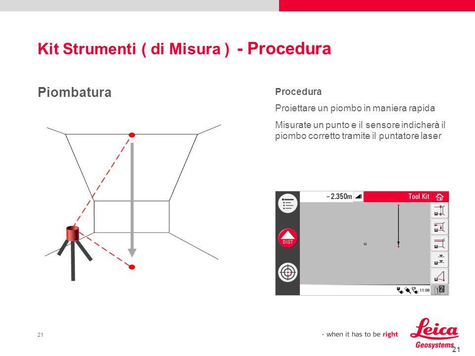 21 Piombatura Procedura Proiettare un piombo in maniera rapida Misurate un punto e il sensore indicherà il piombo corretto tramite il puntatore laser