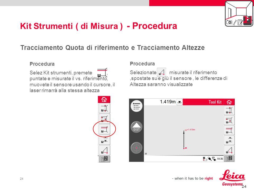 24 Procedura Selez Kit strumenti, premete, puntate e misurate il vs. riferimento, muovete il sensore usando il cursore, il laser rimarrà alla stessa a