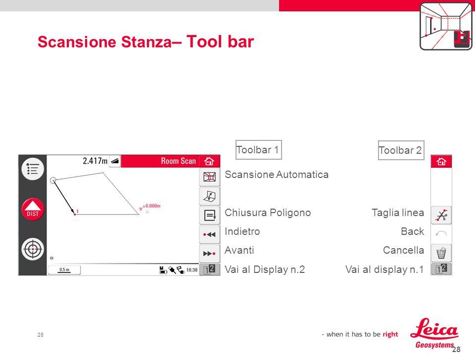 28 Scansione Stanza – Tool bar 28 Scansione Automatica Chiusura Poligono Indietro Avanti Vai al Display n.2 Taglia linea Back Cancella Vai al display