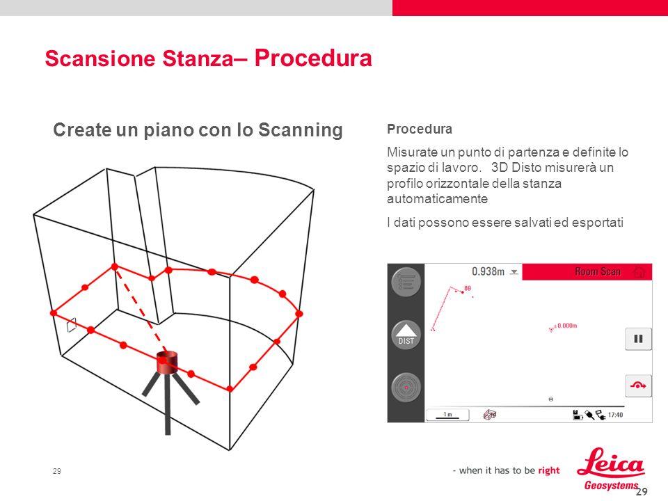 29 Create un piano con lo Scanning Procedura Misurate un punto di partenza e definite lo spazio di lavoro. 3D Disto misurerà un profilo orizzontale de