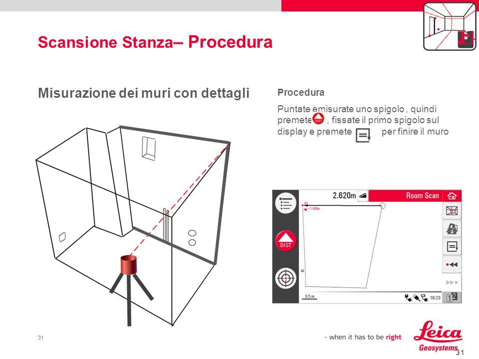 31 Misurazione dei muri con dettagli Procedura Puntate emisurate uno spigolo, quindi premete, fissate il primo spigolo sul display e premete per finir