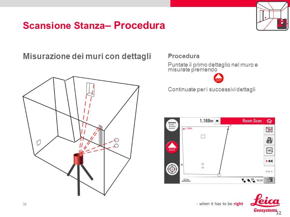 32 Misurazione dei muri con dettagli Procedura Puntate il primo dettaglio nel muro e misurate premendo Continuate per i successivi dettagli Scansione
