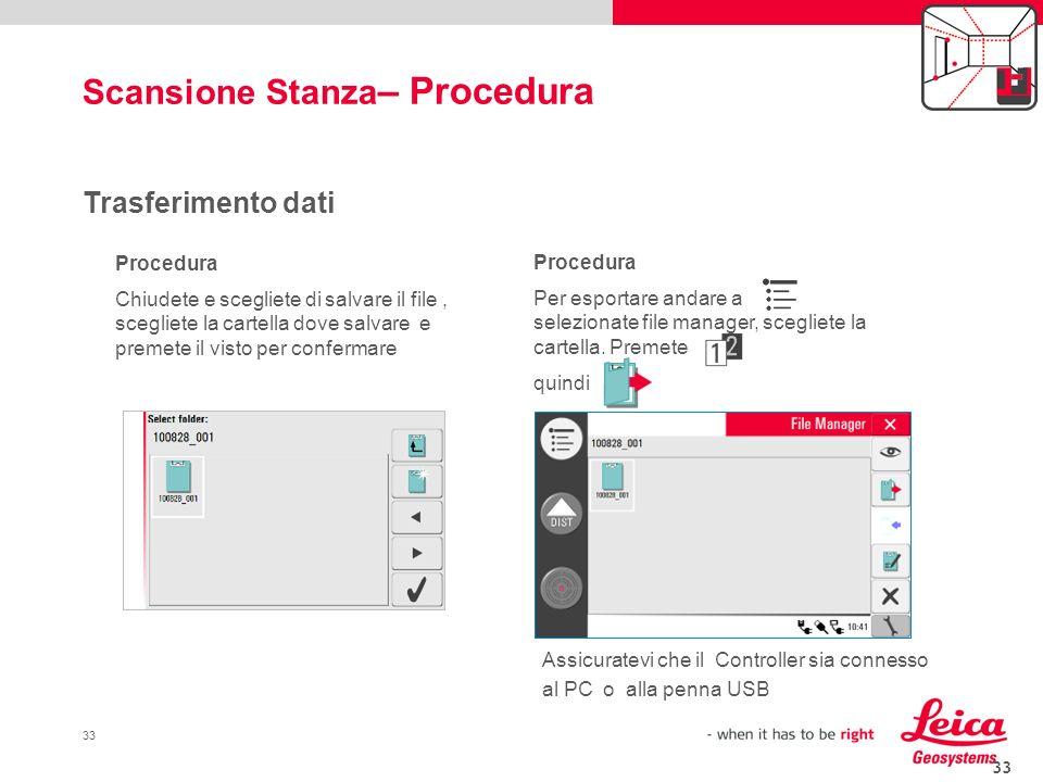 33 Trasferimento dati Procedura Chiudete e scegliete di salvare il file, scegliete la cartella dove salvare e premete il visto per confermare Procedur