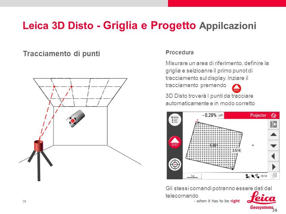 36 Leica 3D Disto - Griglia e Progetto Appilcazioni 36 Tracciamento di punti Procedura Misurare un area di riferimento, definire la griglia e selzioan