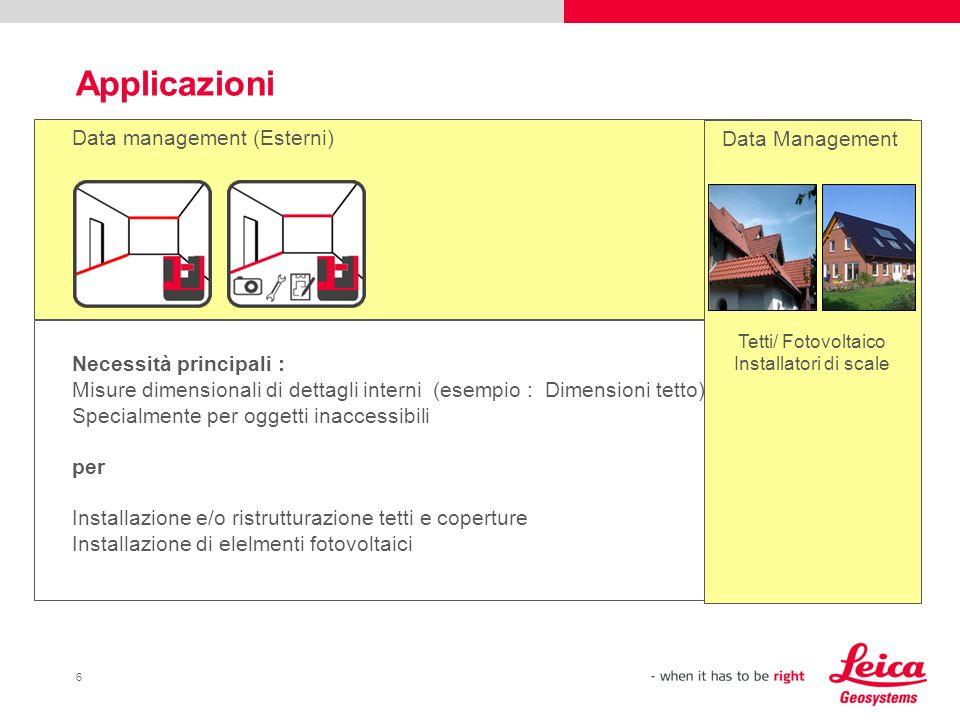 6 Applicazioni Data management (Esterni) Necessità principali : Misure dimensionali di dettagli interni (esempio : Dimensioni tetto) Specialmente per