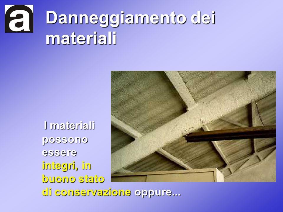 Danneggiamento dei materiali I materiali possono essere integri, in buono stato di conservazione oppure...