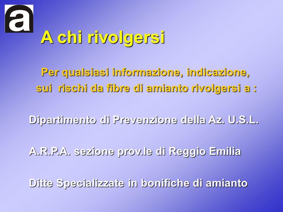 A chi rivolgersi Per qualsiasi informazione, indicazione, sui rischi da fibre di amianto rivolgersi a : sui rischi da fibre di amianto rivolgersi a :