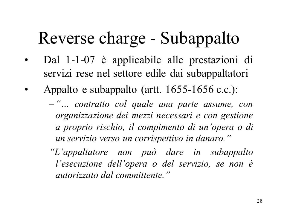 28 Reverse charge - Subappalto Dal 1-1-07 è applicabile alle prestazioni di servizi rese nel settore edile dai subappaltatori Appalto e subappalto (artt.