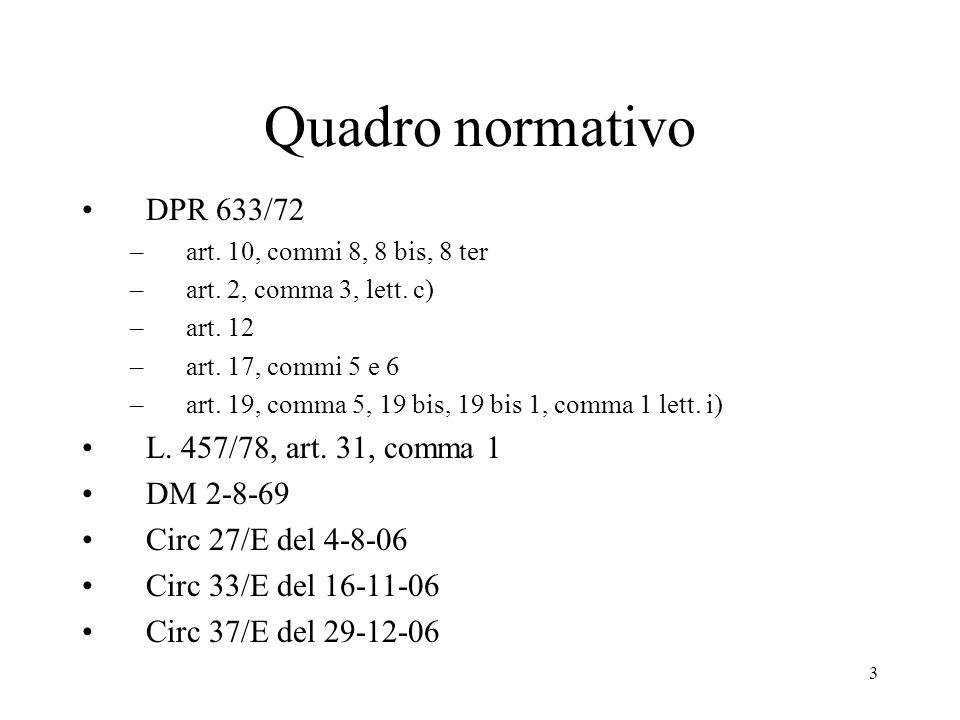 3 Quadro normativo DPR 633/72 –art. 10, commi 8, 8 bis, 8 ter –art. 2, comma 3, lett. c) –art. 12 –art. 17, commi 5 e 6 –art. 19, comma 5, 19 bis, 19