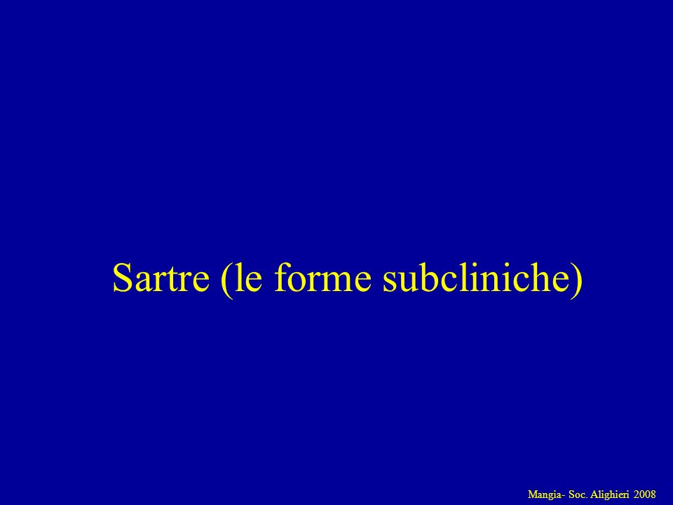 Mangia- Soc. Alighieri 2008 Sartre (le forme subcliniche)