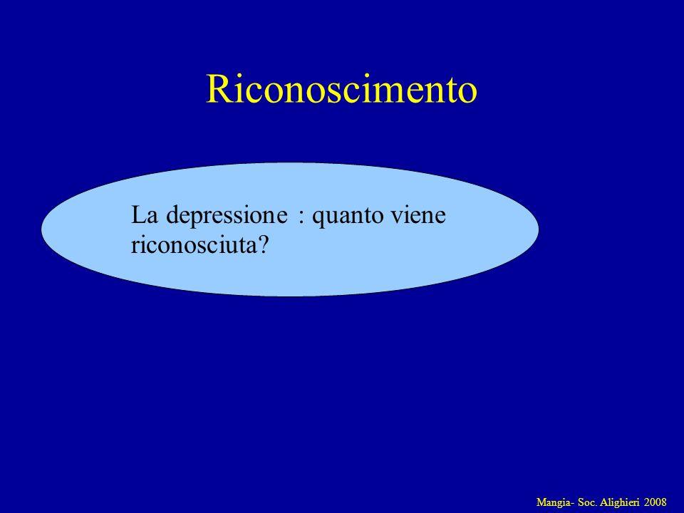Mangia- Soc. Alighieri 2008 La depressione : quanto viene riconosciuta? Riconoscimento