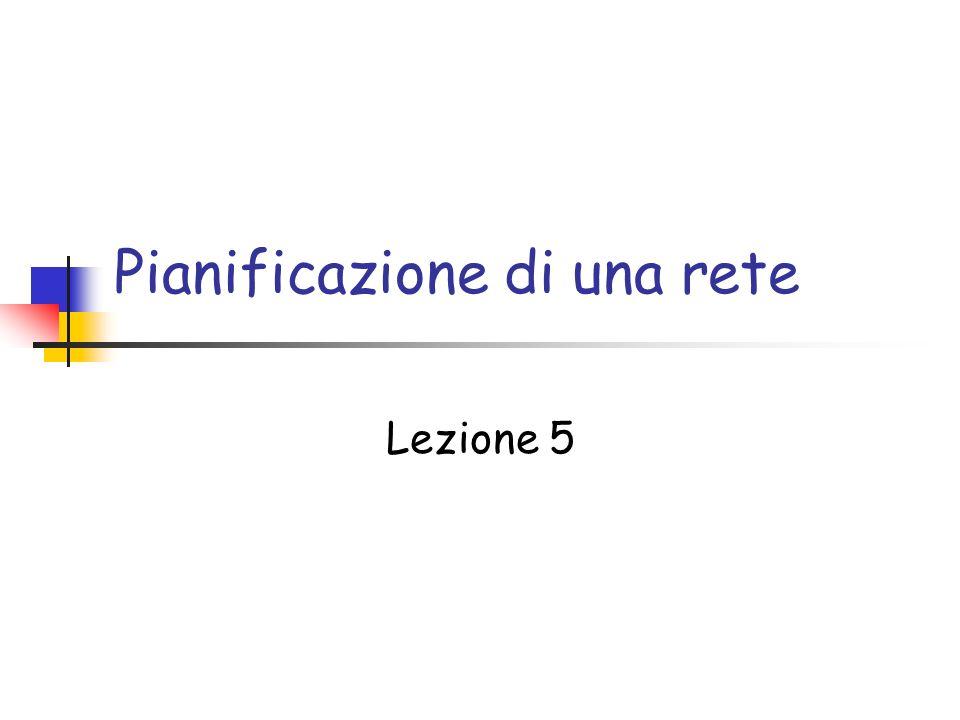 Pianificazione di una rete Lezione 5
