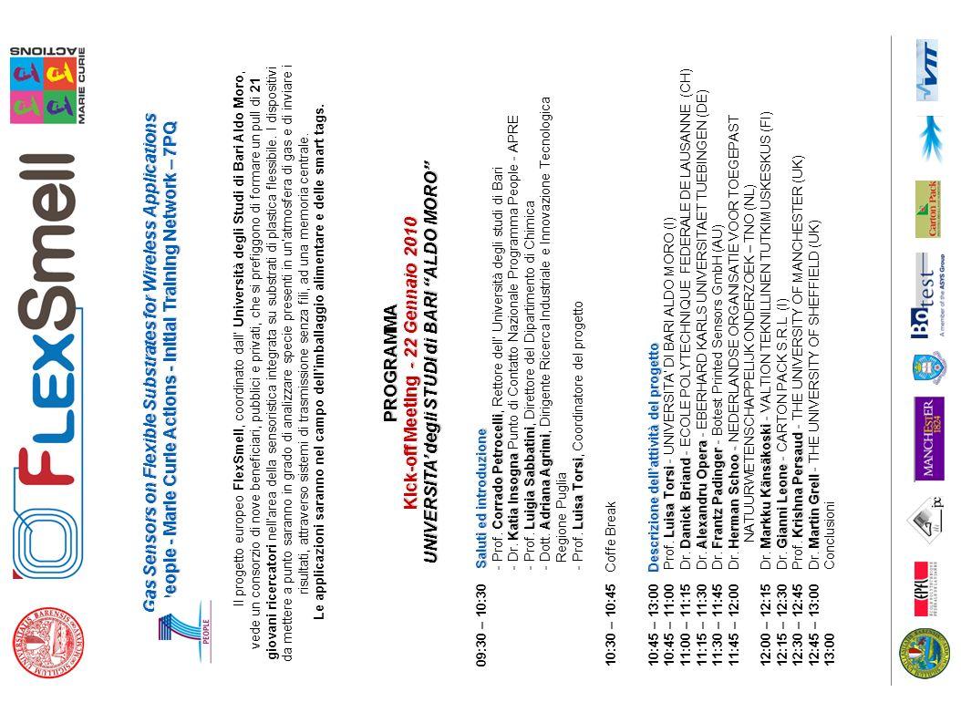 Gas Sensors on Flexible Substrates for Wireless Applications People - Marie Curie Actions - Initial Training Network – 7PQ Il progetto europeo FlexSmell, coordinato dall Università degli Studi di Bari Aldo Moro, vede un consorzio di nove beneficiari, pubblici e privati, che si prefiggono di formare un pull di 21 giovani ricercatori nellarea della sensoristica integrata su substrati di plastica flessibile.