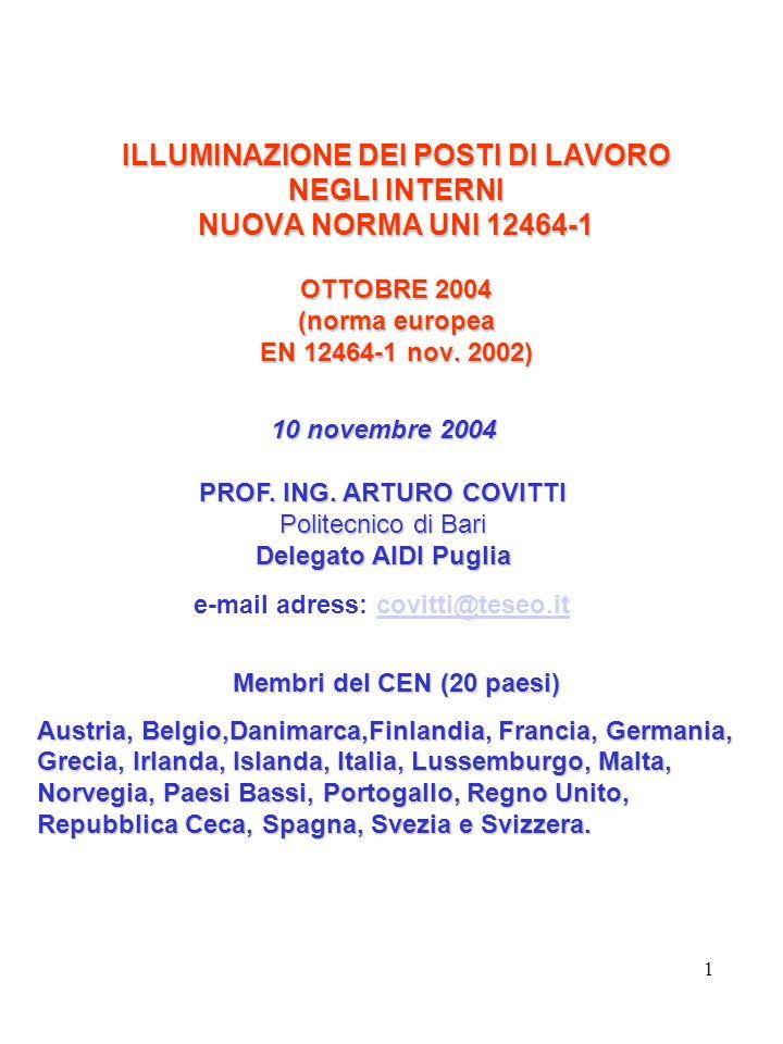1 ILLUMINAZIONE DEI POSTI DI LAVORO NEGLI INTERNI NUOVA NORMA UNI 12464-1 OTTOBRE 2004 (norma europea EN 12464-1 nov.