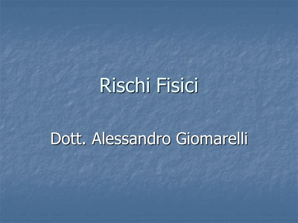 Rischi Fisici Dott. Alessandro Giomarelli