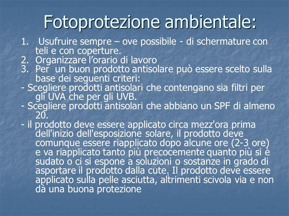 Fotoprotezione ambientale: 1. Usufruire sempre – ove possibile - di schermature con teli e con coperture. 2.Organizzare lorario di lavoro 3.Per un buo