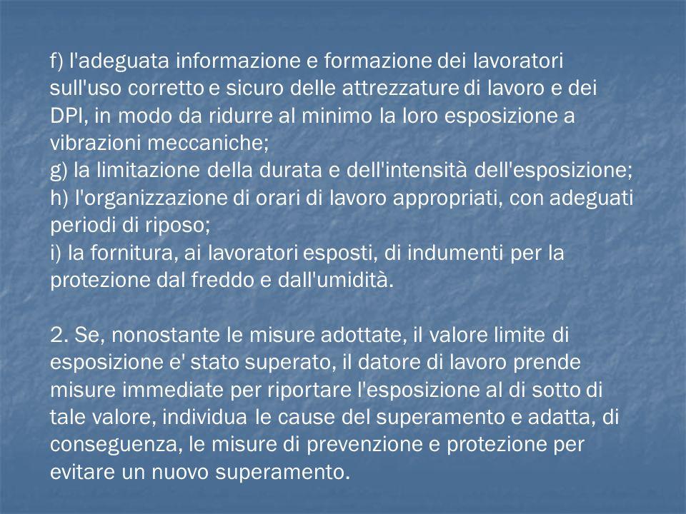 f) l'adeguata informazione e formazione dei lavoratori sull'uso corretto e sicuro delle attrezzature di lavoro e dei DPI, in modo da ridurre al minimo