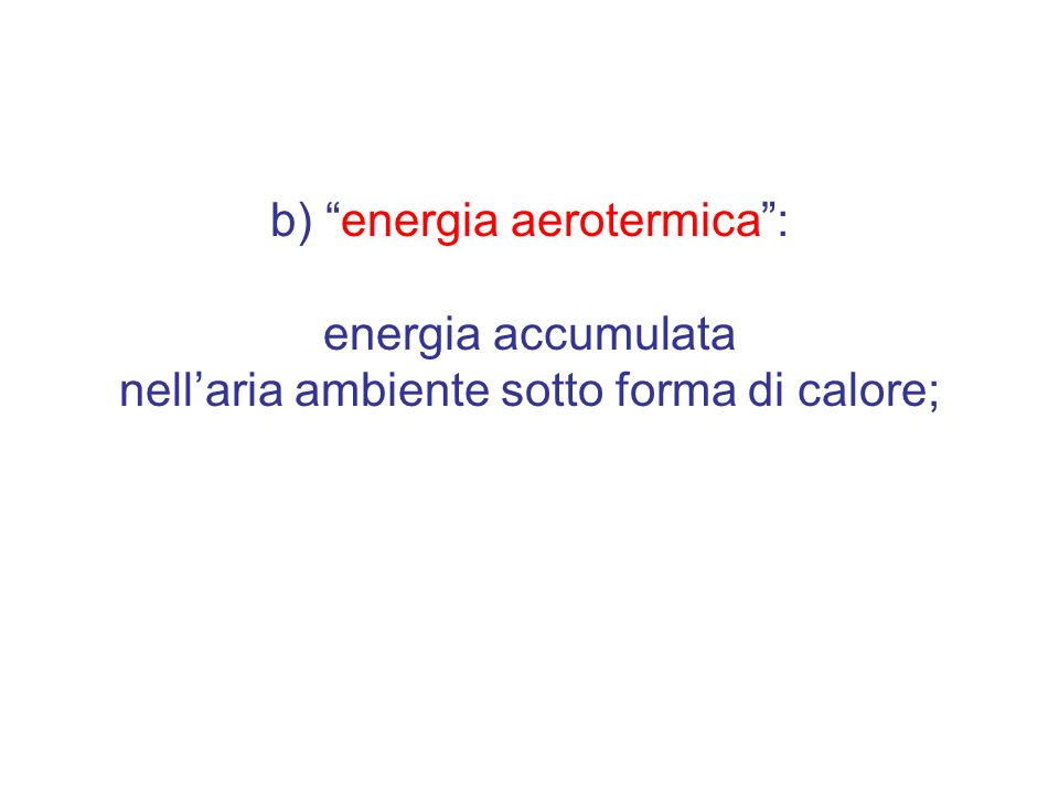 b) energia aerotermica: energia accumulata nellaria ambiente sotto forma di calore;