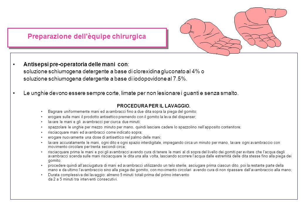 Preparazione dell'èquipe chirurgica Antisepsi pre-operatoria delle mani con: soluzione schiumogena detergente a base di clorexidina gluconato al 4% o