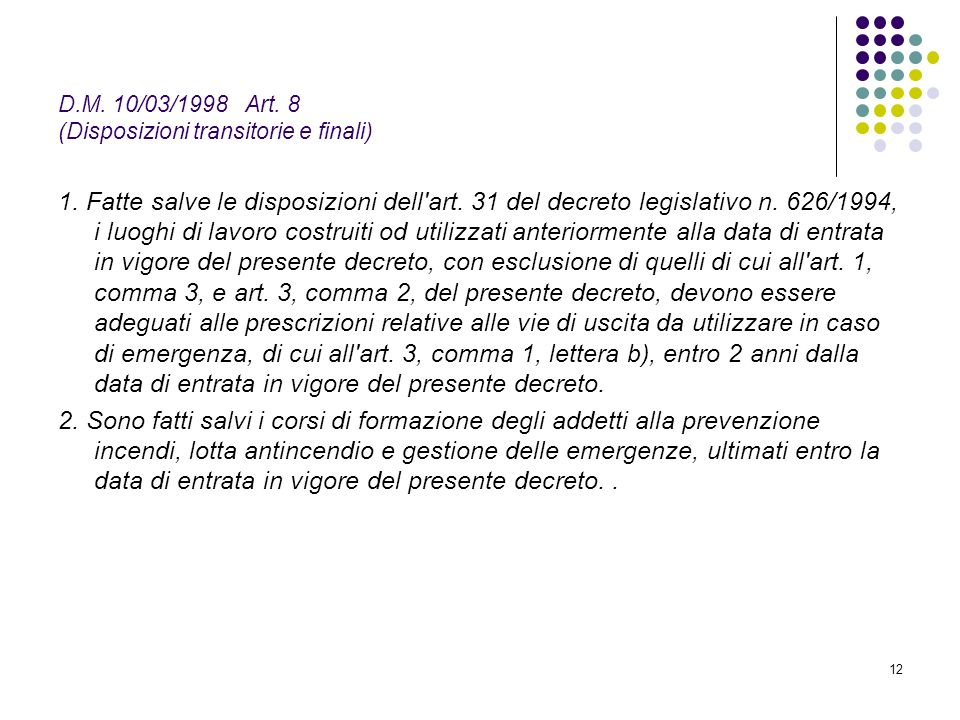 12 D.M.10/03/1998 Art. 8 (Disposizioni transitorie e finali) 1.