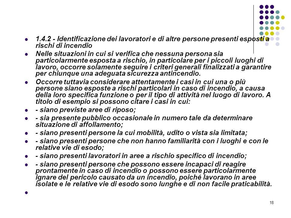 18 D.M. 10/03/1998 Allegato I Linee guida per la valutazione dei rischi incendio nei luoghi di lavoro 1.4.2 - Identificazione dei lavoratori e di altr