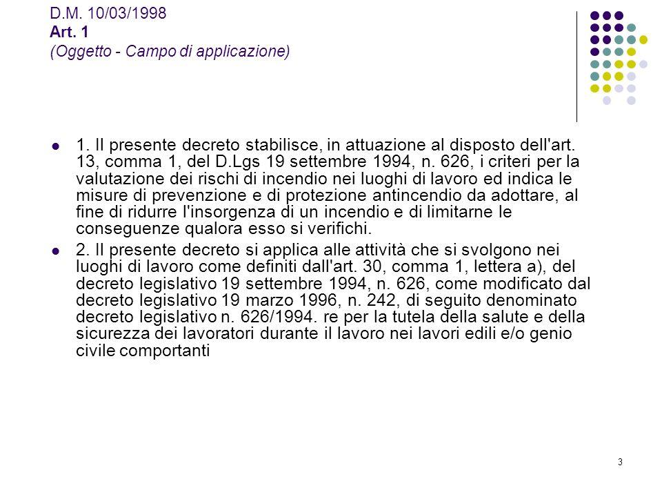 3 D.M. 10/03/1998 Art. 1 (Oggetto - Campo di applicazione) 1. Il presente decreto stabilisce, in attuazione al disposto dell'art. 13, comma 1, del D.L