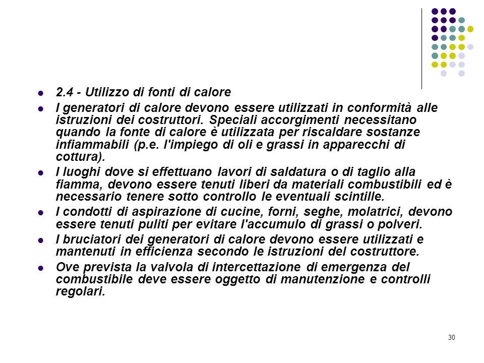 30 D.M. 10/03/1998 Allegato II Misure intese a ridurre la probabilità di insorgenza degli incendi 2.4 - Utilizzo di fonti di calore I generatori di ca