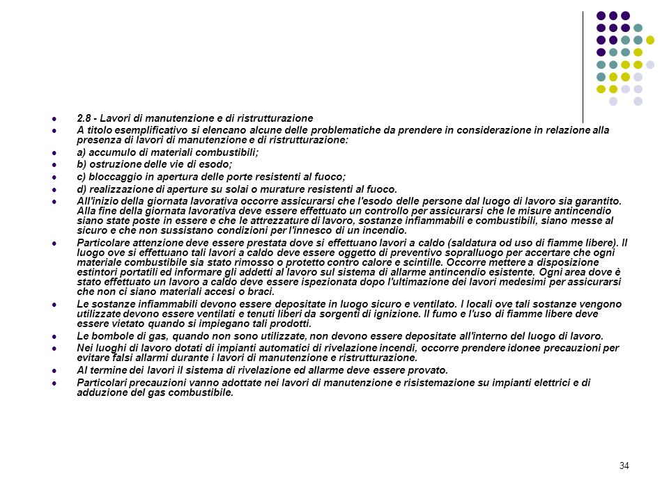 34 D.M. 10/03/1998 Allegato II Misure intese a ridurre la probabilità di insorgenza degli incendi 2.8 - Lavori di manutenzione e di ristrutturazione A