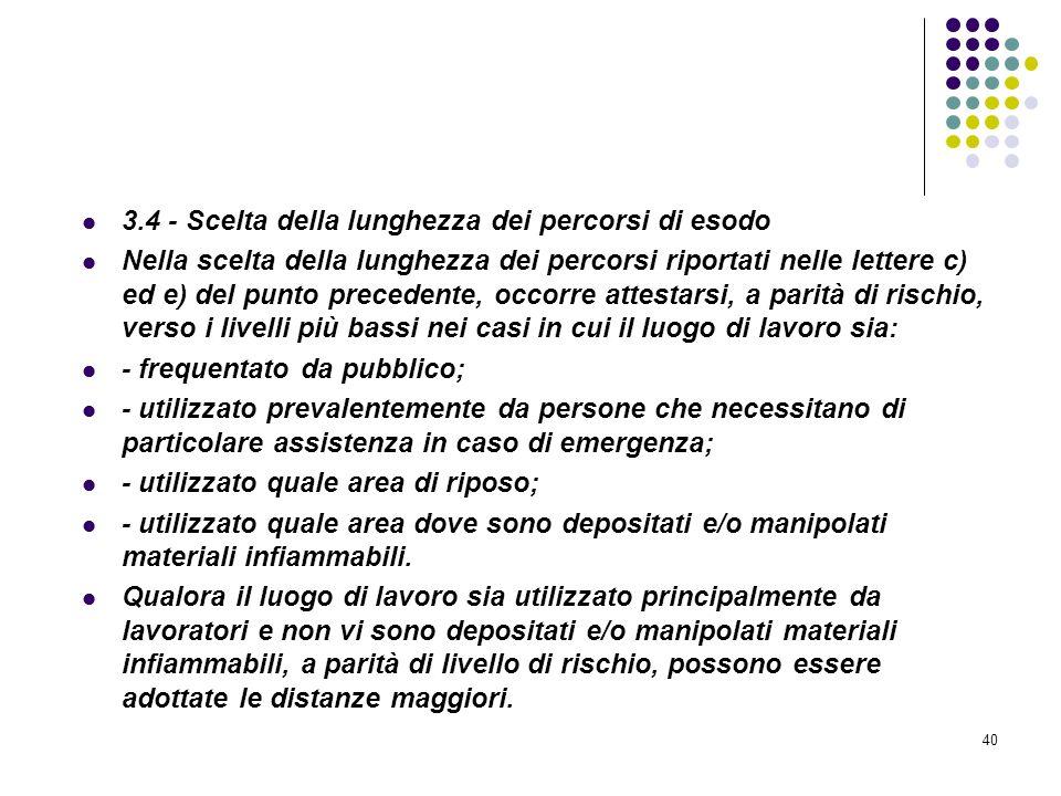 40 D.M. 10/03/1998 Allegato III Misure relative alle vie di uscita in caso di incendio 3.4 - Scelta della lunghezza dei percorsi di esodo Nella scelta