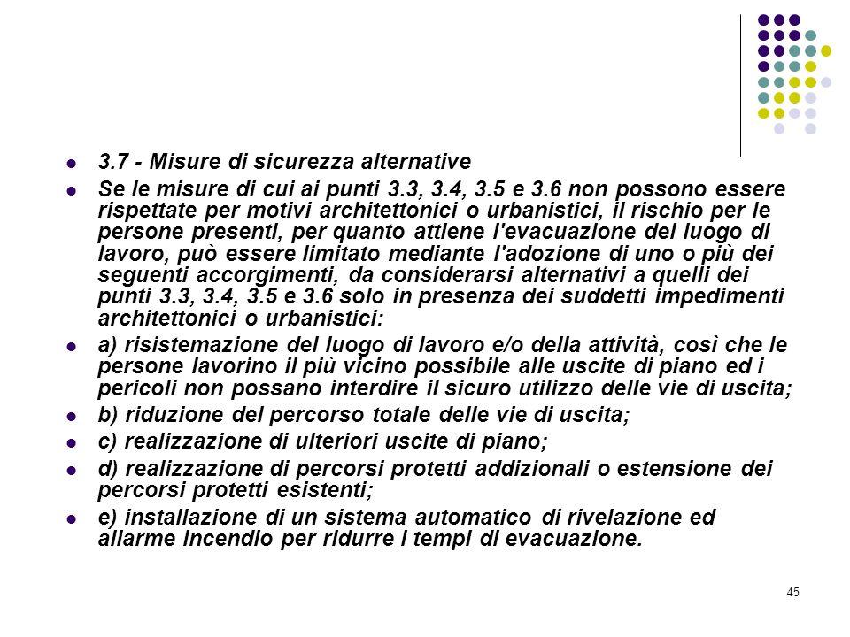45 D.M. 10/03/1998 Allegato III Misure relative alle vie di uscita in caso di incendio 3.7 - Misure di sicurezza alternative Se le misure di cui ai pu