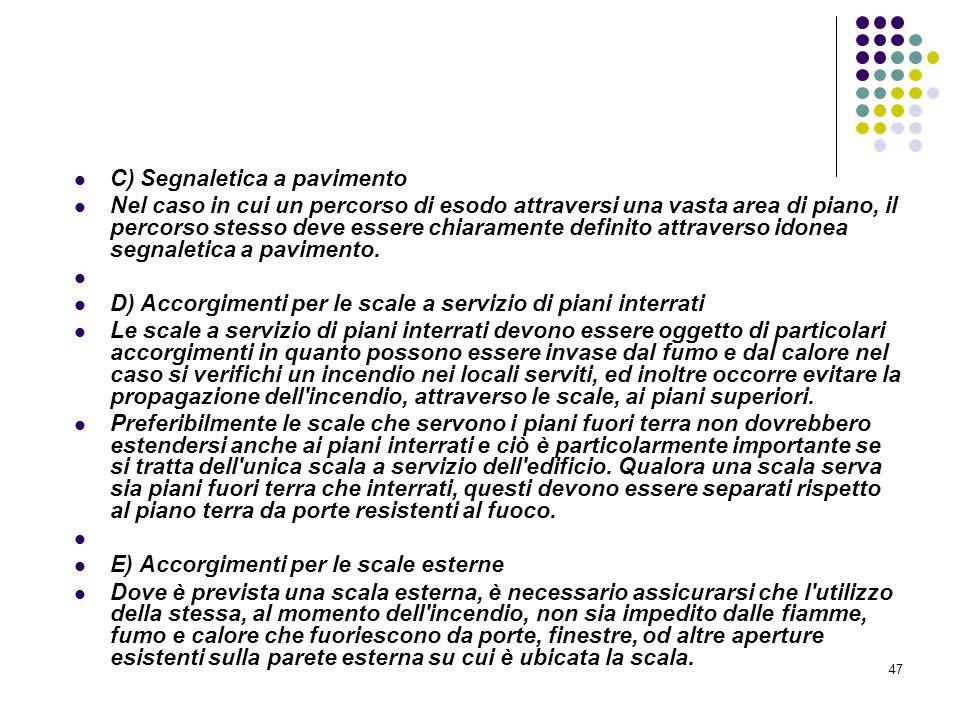 47 D.M. 10/03/1998 Allegato III Misure relative alle vie di uscita in caso di incendio C) Segnaletica a pavimento Nel caso in cui un percorso di esodo