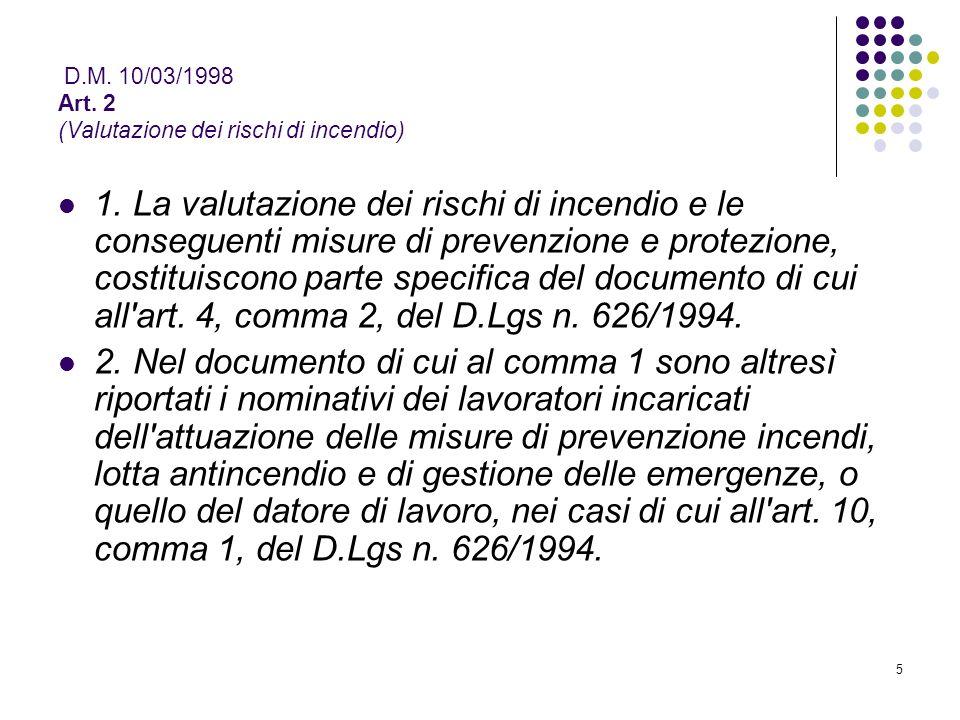 5 D.M. 10/03/1998 Art. 2 (Valutazione dei rischi di incendio) 1. La valutazione dei rischi di incendio e le conseguenti misure di prevenzione e protez