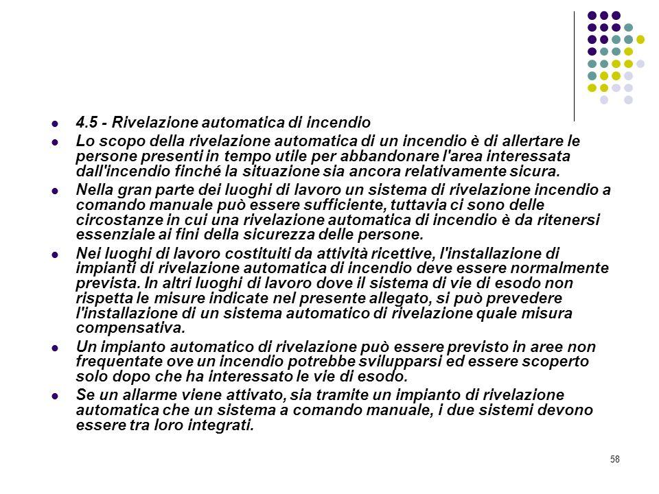 58 D.M. 10/03/1998 Allegato IV Misure per la rivelazione e lallarme in caso di incendio 4.5 - Rivelazione automatica di incendio Lo scopo della rivela