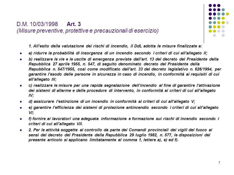 7 D.M. 10/03/1998 Art. 3 (Misure preventive, protettive e precauzionali di esercizio) 1. All'esito della valutazione dei rischi di incendio, il DdL ad