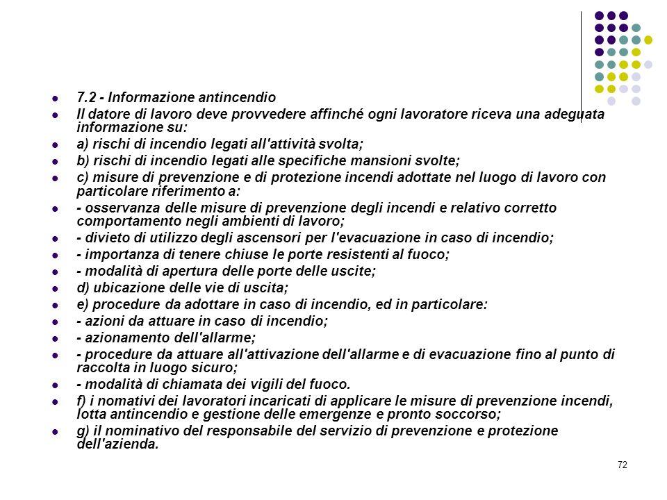 72 D.M. 10/03/1998 Allegato VII Informazione e formazione antincendio 7.2 - Informazione antincendio Il datore di lavoro deve provvedere affinché ogni