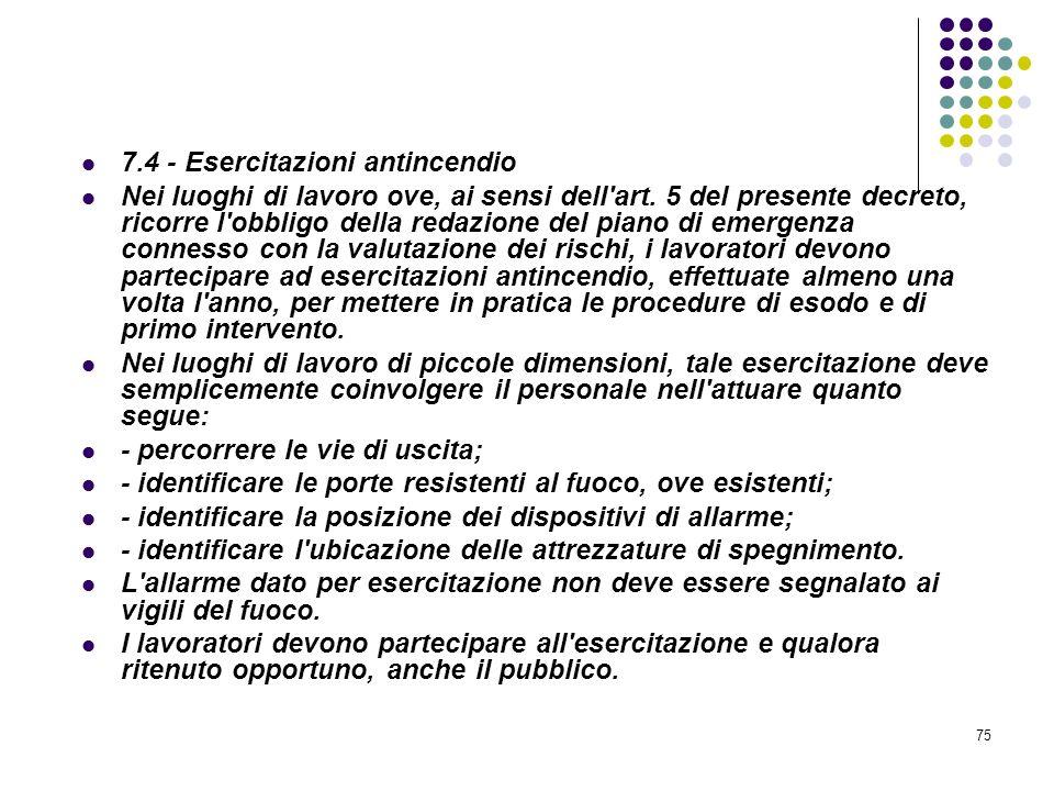 75 D.M. 10/03/1998 Allegato VII Informazione e formazione antincendio 7.4 - Esercitazioni antincendio Nei luoghi di lavoro ove, ai sensi dell'art. 5 d
